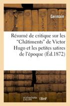 Couverture du livre « Resume de critique sur les 'chatiments' de victor hugo et les petites satires de l'epoque » de Germain aux éditions Hachette Bnf