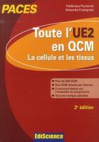 Couverture du livre « La cellule et les tissus ; PACES ; toute l'UE2 en QCM (2e édition) » de Alexandre Fradagrada et Frederique Pluciennick aux éditions Ediscience