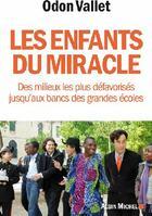 Couverture du livre « Les enfants du miracle ; des milieux les plus défavorisés jusqu'aux bancs des grandes écoles » de Odon Vallet aux éditions Albin Michel
