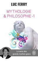 Couverture du livre « Mythologie & philosophie ; le sens des grands mythes grecs » de Luc Ferry aux éditions J'ai Lu
