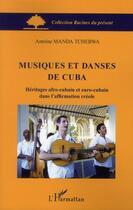 Couverture du livre « Musiques et danses de Cuba ; héritages afro-cubain et euro-cubain dans l'affirmation créole » de Antoine Manda Tchebwa aux éditions L'harmattan