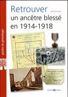 Couverture du livre « Retrouver un ancêtre blessé en 1914-1918 » de Sandrine Heiser aux éditions Archives Et Culture