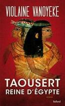 Couverture du livre « Taousert reine d'Egypte » de Violaine Vanoyeke aux éditions Balland