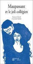 Couverture du livre « Maupassant et le joli collégien » de Francois David et Charlotte Mollet aux éditions Esperluete
