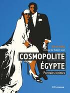 Couverture du livre « Cosmopolite Egypte ; portraits intimes » de Emad Adli aux éditions Riveneuve