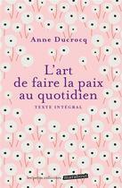 Couverture du livre « L'art de faire la paix au quotidien » de Anne Ducrocq aux éditions Marabout