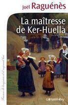 Couverture du livre « La maîtresse de Ker-Huella » de Joel Raguenes aux éditions Calmann-levy