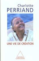 Couverture du livre « Une vie de création » de Charlotte Perriand aux éditions Odile Jacob