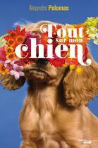 Couverture du livre « Tout sur mon chien » de Alejandro Palomas aux éditions Cherche Midi