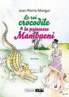 Couverture du livre « Le roi crocodile & la princesse Mambueni » de Jean-Pierre Mangui aux éditions Elzevir