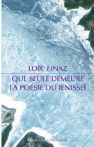 Couverture du livre « Que seule demeure ; la poésie du Ienisseï » de Loic Finaz aux éditions Des Equateurs