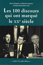 Couverture du livre « Les 100 discours qui ont marqué le XXe siècle » de Herve Broquet et Catherine Lanneau et Simon Petermann aux éditions Andre Versaille