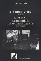 Couverture du livre « L'abreuvoir ; l'instant ; le derrière de Madame Lagatu » de Jean Destree aux éditions Le Cormoran
