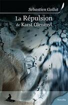 Couverture du livre « La répulsion de Karst Olenmyl » de Sebastien Gollut aux éditions Griffe D'encre