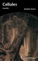 Couverture du livre « Cellules » de Jerome Sorre aux éditions La Clef D'argent