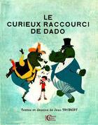 Couverture du livre « Le curieux raccourci de Dado » de Jean Trubert aux éditions Chantal Trubert