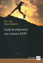 Couverture du livre « Guide de préparation aux concours d'EPS » de Eric Louis et Bruno Boutantin aux éditions Puf