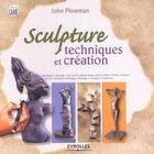 Couverture du livre « Sculpture. Techniques Et Creation » de Plowman J aux éditions Eyrolles