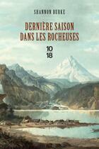 Couverture du livre « Dernière saison dans les rocheuses » de Shannon Burke aux éditions 10/18