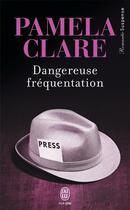 Couverture du livre « Dangereuse fréquentation » de Pamela Clare aux éditions J'ai Lu