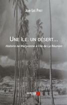 Couverture du livre « Une île, un desert... histoire de Maryvonne à l'île de la Réunion » de Jean-Luc Piret aux éditions Editions Du Net