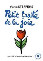 Couverture du livre « Petit traité de la joie ; percevoir la beauté de l'existence » de Martin Steffens aux éditions Marabout