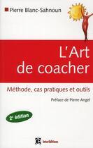 Couverture du livre « L'art de coacher ; méthode, cas pratiques et outils (2e édition) » de Pierre Blanc-Sahnoun et Pierre Angel aux éditions Intereditions