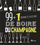 Couverture du livre « 99 + 1 bonnes raisons de boire du champagne » de Isabelle Bachelard aux éditions Artemis