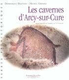 Couverture du livre « Les Cavernes D'Arcy-Sur-Cure » de Dominique Baffier et Michel Girard aux éditions Maison Des Roches