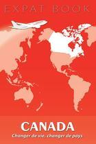 Couverture du livre « Expat Book ; Canada ; Changer De Vie, Changer De Pays » de Cyrielle Hoguet aux éditions Overseas
