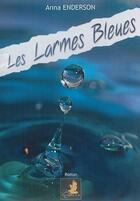 Couverture du livre « Les larmes bleues » de Anna Enderson aux éditions Le Faucon D'or