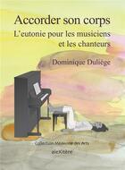 Couverture du livre « Acccorder son corps ; l'eutonie pour les musiciens et les chanteurs » de Dominique Duliege aux éditions Alexitere