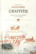 Couverture du livre « Graffitis ; inscrire son nom à Rome (XVIe-XIXe siècles) » de Charlotte Guichard aux éditions Seuil