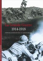 Couverture du livre « La Grande Guerre (1914-1918) » de Stephane Audoin-Rouzeau et Annette Becker aux éditions Gallimard