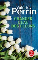 Couverture du livre « Changer l'eau des fleurs » de Valerie Perrin aux éditions Lgf