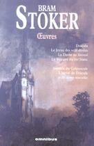 Couverture du livre « Oeuvres ; Dracula ; le joyau des sept étoiles ; la dame au linceul ; le repaire du ver blanc » de Bram Stoker aux éditions Omnibus