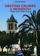 Couverture du livre « Destins croisés à Mondovi ; village natal d'Albert Camus » de Chantal Warion aux éditions Gandini Jacques