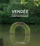 Couverture du livre « Vendée ; regards sur la création contemporaine » de Collectif aux éditions Le Livre D'art