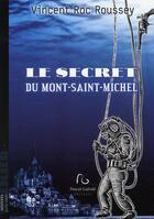Couverture du livre « Le secret du Mont-Saint-Michel » de Vincent Roc Roussey aux éditions Pascal Galode