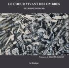 Couverture du livre « Le coeur vivant des ombres » de Hubert Haddad et Delphine Durand aux éditions Le Realgar
