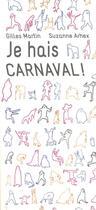 Couverture du livre « Je hais carnaval » de Gilles Martin et Suzanne Arhex aux éditions Aden Belgique