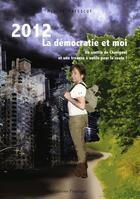 Couverture du livre « 2012 la démocratie et moi ; un crottin de Chavignol et une trousse à outils pour la route ! » de Mircea Matescot aux éditions Praelego