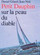 Couverture du livre « Petit Dauphin sur la peau du diable » de Jean Noli et Daniel Gilard aux éditions L'ancre De Marine
