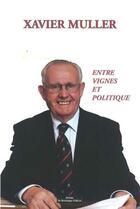 Couverture du livre « Entre vignes et politique » de Xavier Muller aux éditions Do Bentzinger