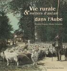 Couverture du livre « Vie rurale et métiers d'antan dans l'Aube » de Atec aux éditions Dominique Gueniot