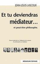 Couverture du livre « Et tu deviendras médiateur... et peut-être philosophe (2e édition) » de Jean-Louis Lascoux aux éditions Mediateurs