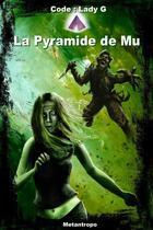 Couverture du livre « Code : Lady G t.1 ; la pyramide de Mu » de Metantropo aux éditions Mcl