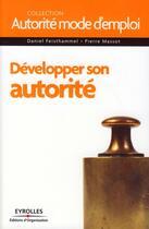 Couverture du livre « Développer son autorité » de Pierre Massot et Daniel Feisthammel aux éditions Organisation