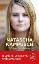 Couverture du livre « 10 ans de liberté » de Natascha Kampusch aux éditions Lgf