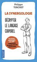 Couverture du livre « La synergologie ; décrypter le langage corporel » de Philippe Turchet aux éditions Pocket